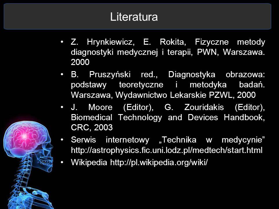 Literatura Z. Hrynkiewicz, E. Rokita, Fizyczne metody diagnostyki medycznej i terapii, PWN, Warszawa. 2000.