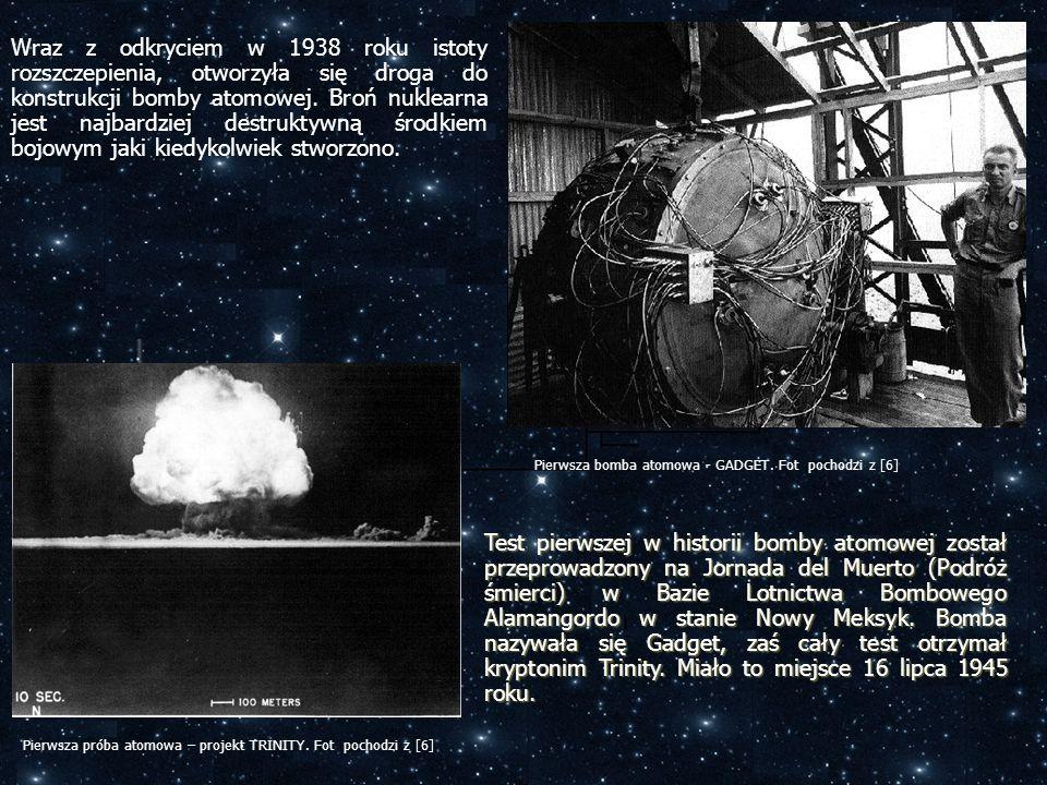 Wraz z odkryciem w 1938 roku istoty rozszczepienia, otworzyła się droga do konstrukcji bomby atomowej. Broń nuklearna jest najbardziej destruktywną środkiem bojowym jaki kiedykolwiek stworzono.