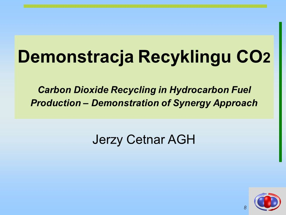Demonstracja Recyklingu CO2 Carbon Dioxide Recycling in Hydrocarbon Fuel Production – Demonstration of Synergy Approach