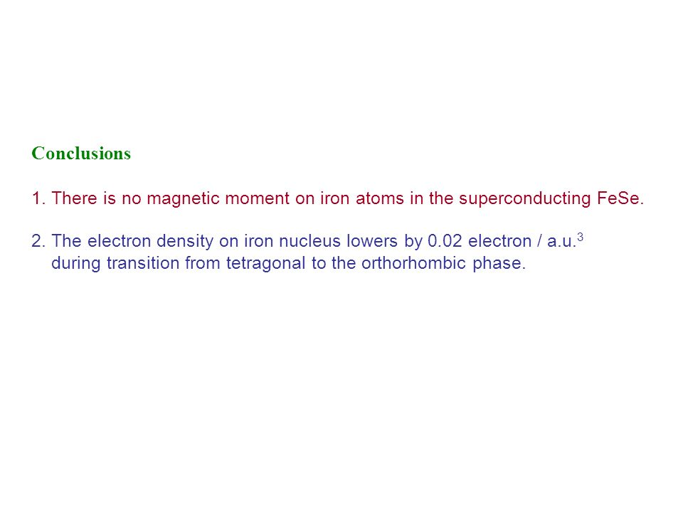Conclusions1. There is no magnetic moment on iron atoms in the superconducting FeSe.