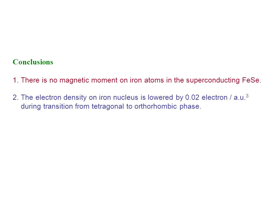 Conclusions 1. There is no magnetic moment on iron atoms in the superconducting FeSe.