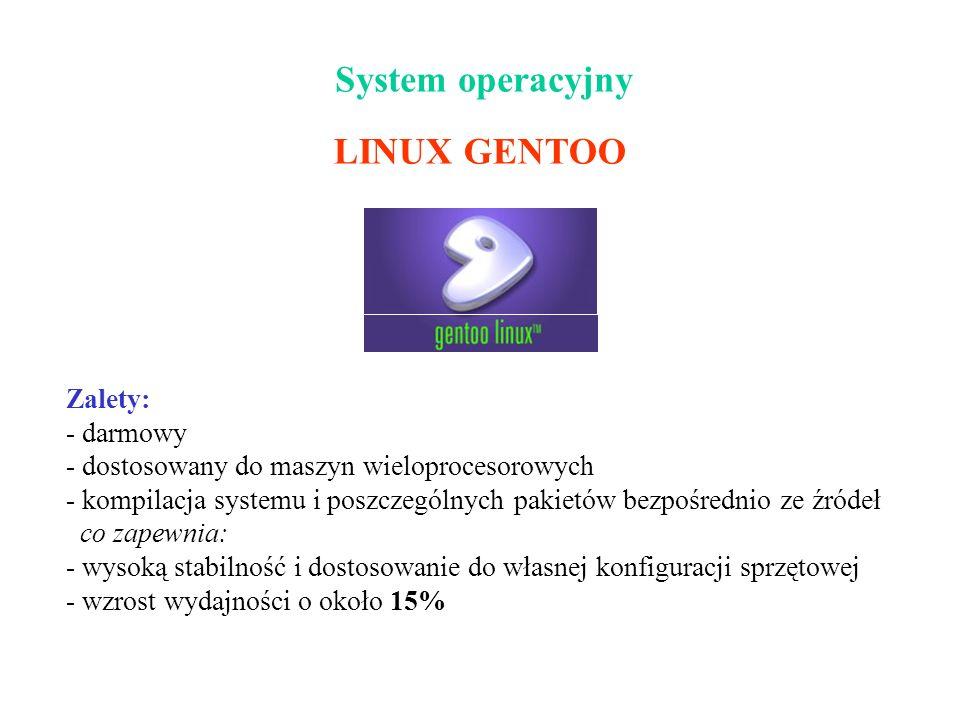System operacyjny LINUX GENTOO Zalety: darmowy