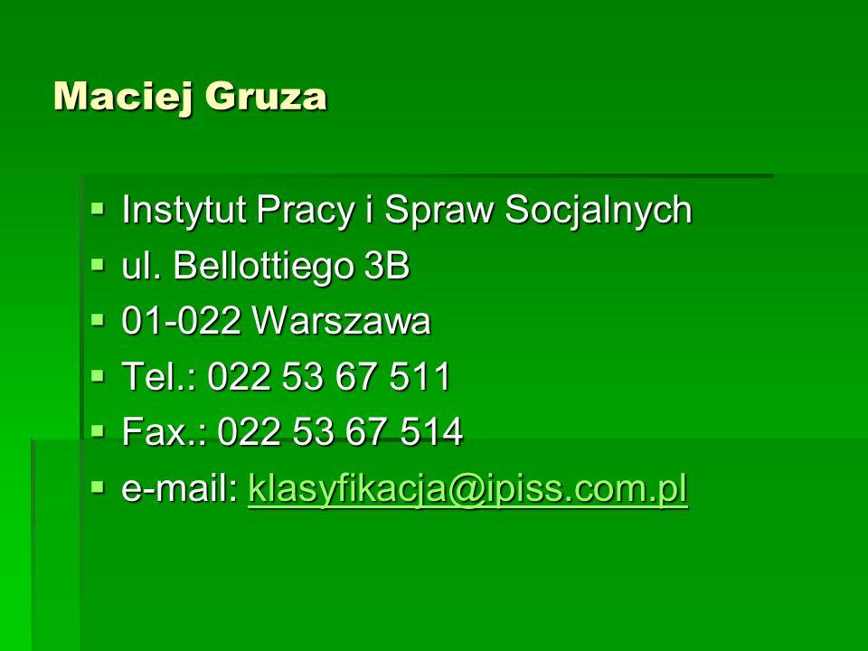 Maciej Gruza Instytut Pracy i Spraw Socjalnych. ul. Bellottiego 3B. 01-022 Warszawa. Tel.: 022 53 67 511.