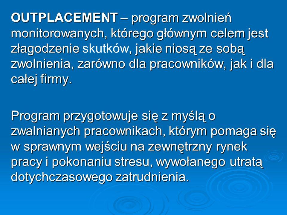 OUTPLACEMENT – program zwolnień monitorowanych, którego głównym celem jest złagodzenie skutków, jakie niosą ze sobą zwolnienia, zarówno dla pracowników, jak i dla całej firmy.