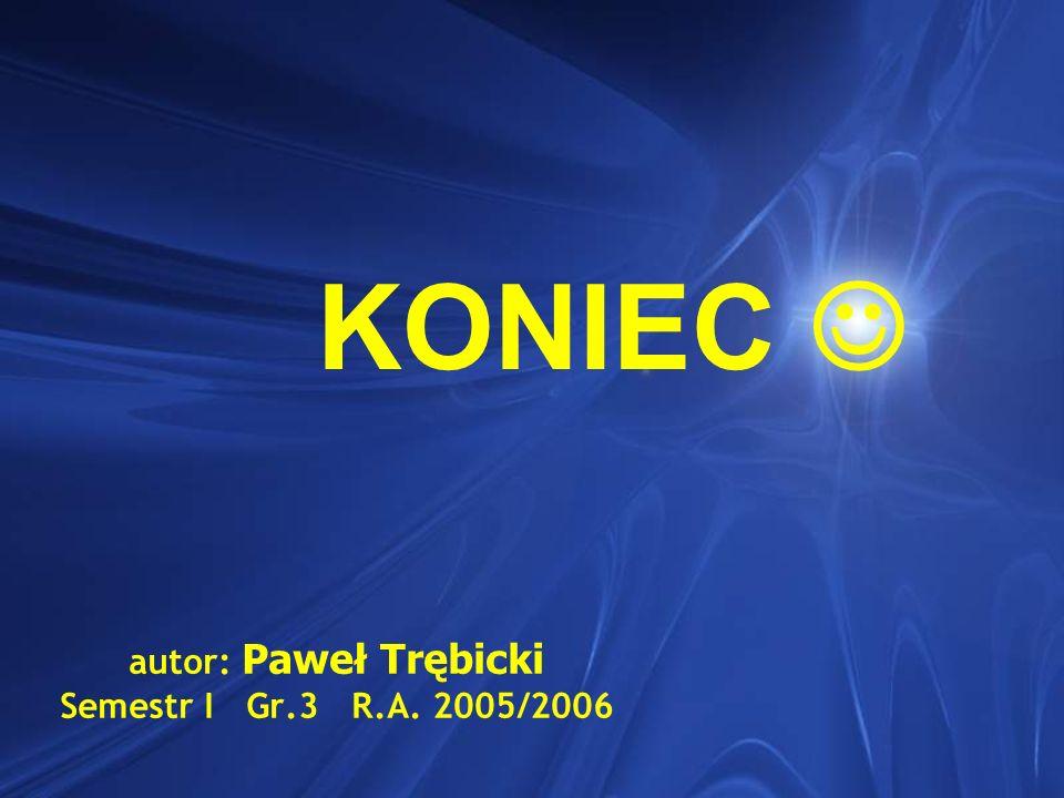 autor: Paweł Trębicki Semestr I Gr.3 R.A. 2005/2006