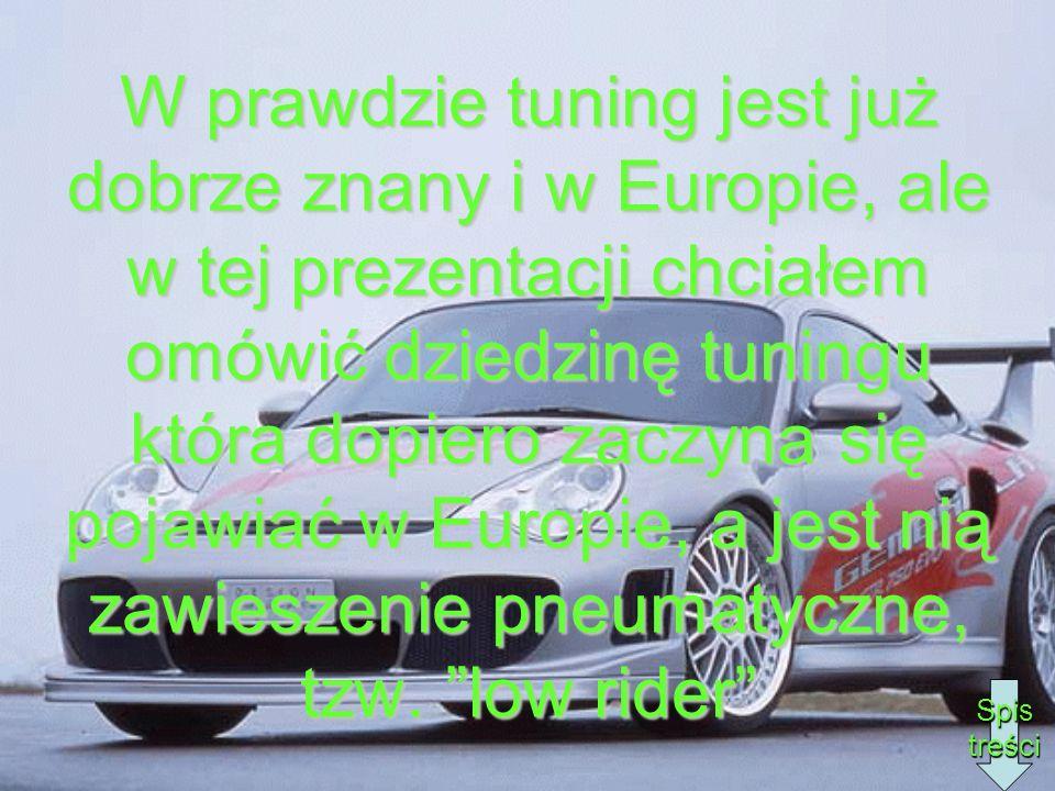 W prawdzie tuning jest już dobrze znany i w Europie, ale w tej prezentacji chciałem omówić dziedzinę tuningu która dopiero zaczyna się pojawiać w Europie, a jest nią zawieszenie pneumatyczne, tzw. low rider