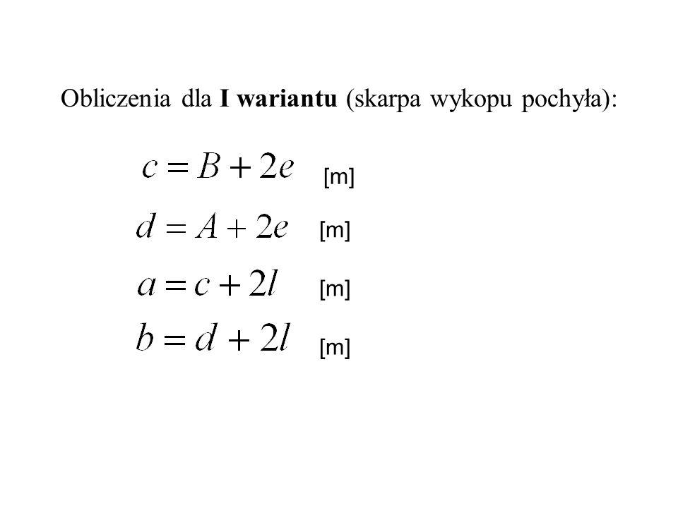 Obliczenia dla I wariantu (skarpa wykopu pochyła):
