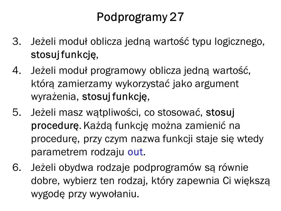 Podprogramy 27 Jeżeli moduł oblicza jedną wartość typu logicznego, stosuj funkcję,