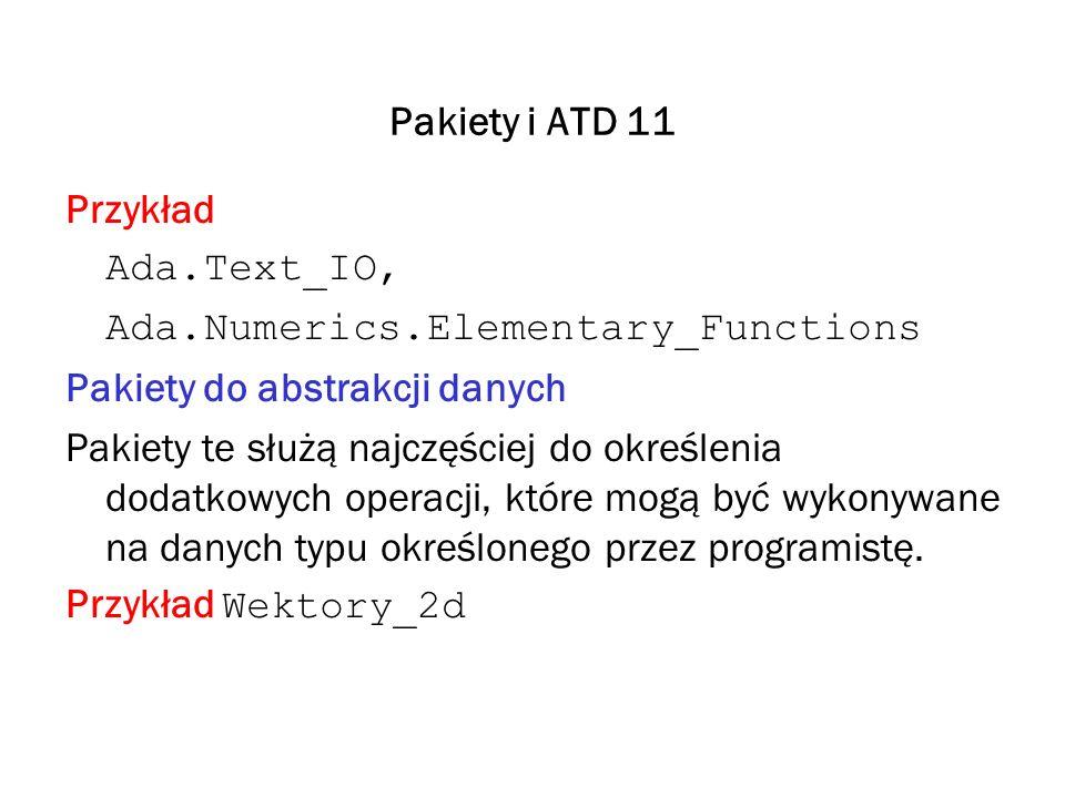 Pakiety i ATD 11 Przykład. Ada.Text_IO, Ada.Numerics.Elementary_Functions. Pakiety do abstrakcji danych.