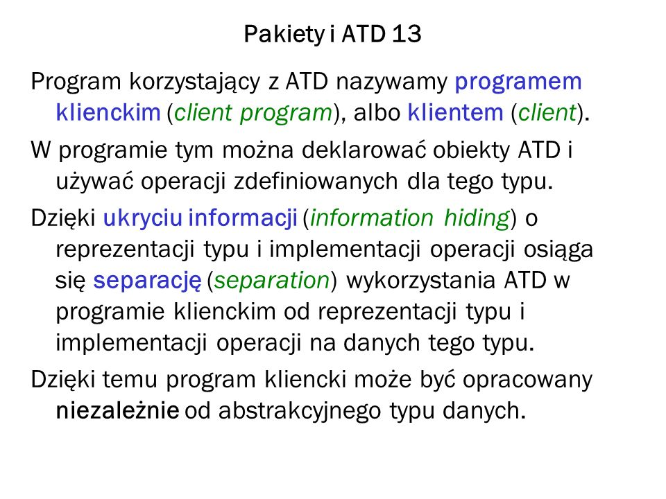 Pakiety i ATD 13 Program korzystający z ATD nazywamy programem klienckim (client program), albo klientem (client).