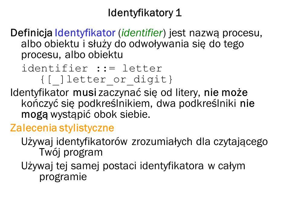 Identyfikatory 1 Definicja Identyfikator (identifier) jest nazwą procesu, albo obiektu i służy do odwoływania się do tego procesu, albo obiektu.