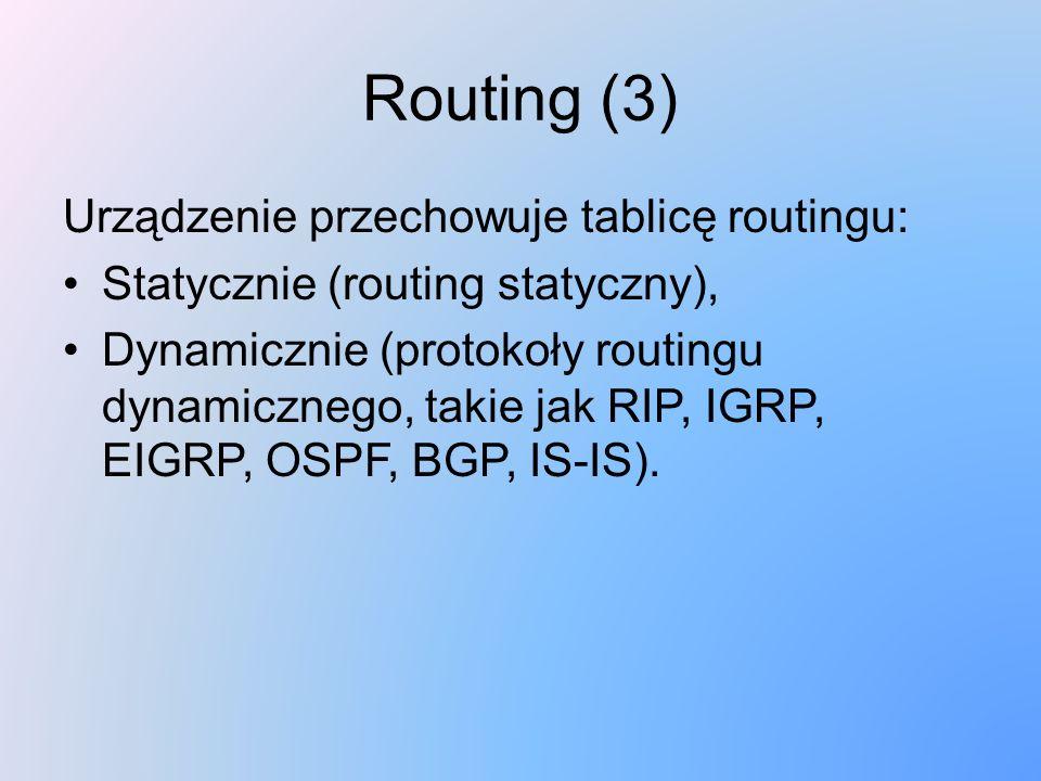 Routing (3) Urządzenie przechowuje tablicę routingu: