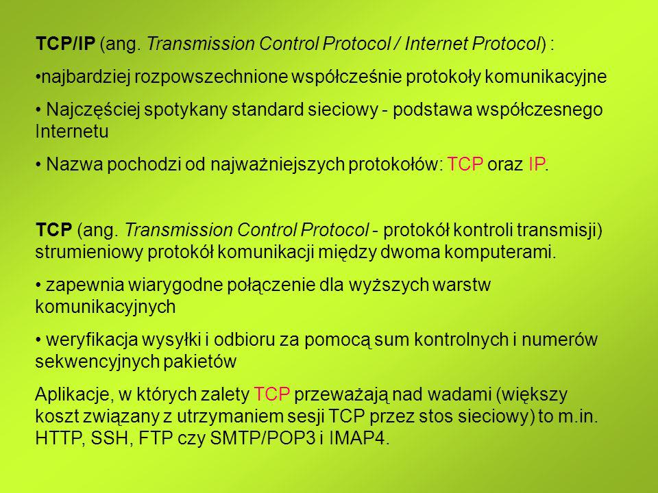 TCP/IP (ang. Transmission Control Protocol / Internet Protocol) :
