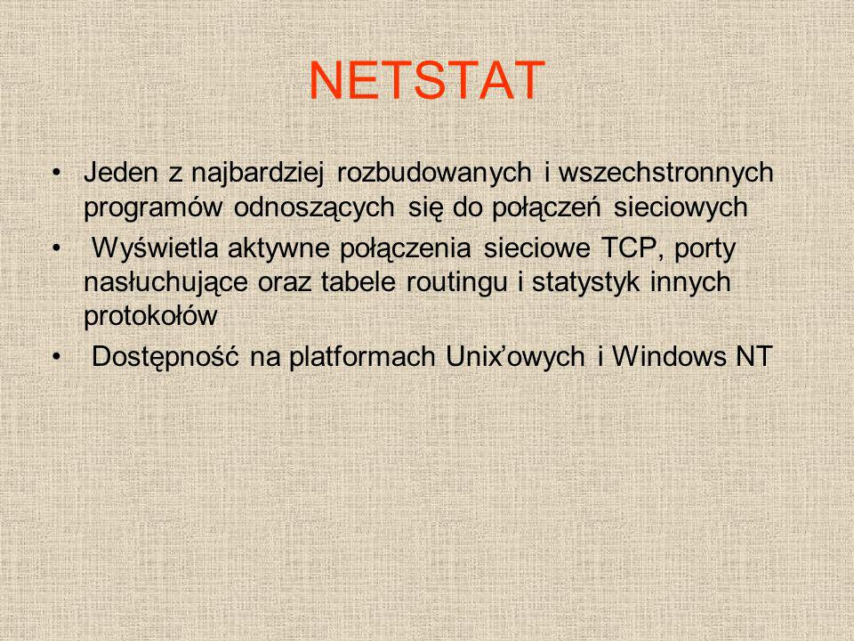 NETSTAT Jeden z najbardziej rozbudowanych i wszechstronnych programów odnoszących się do połączeń sieciowych.