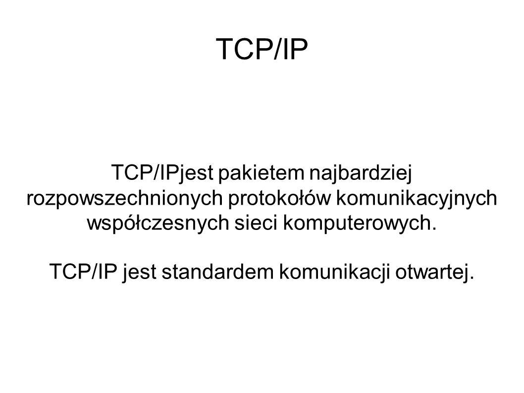 TCP/IP jest standardem komunikacji otwartej.