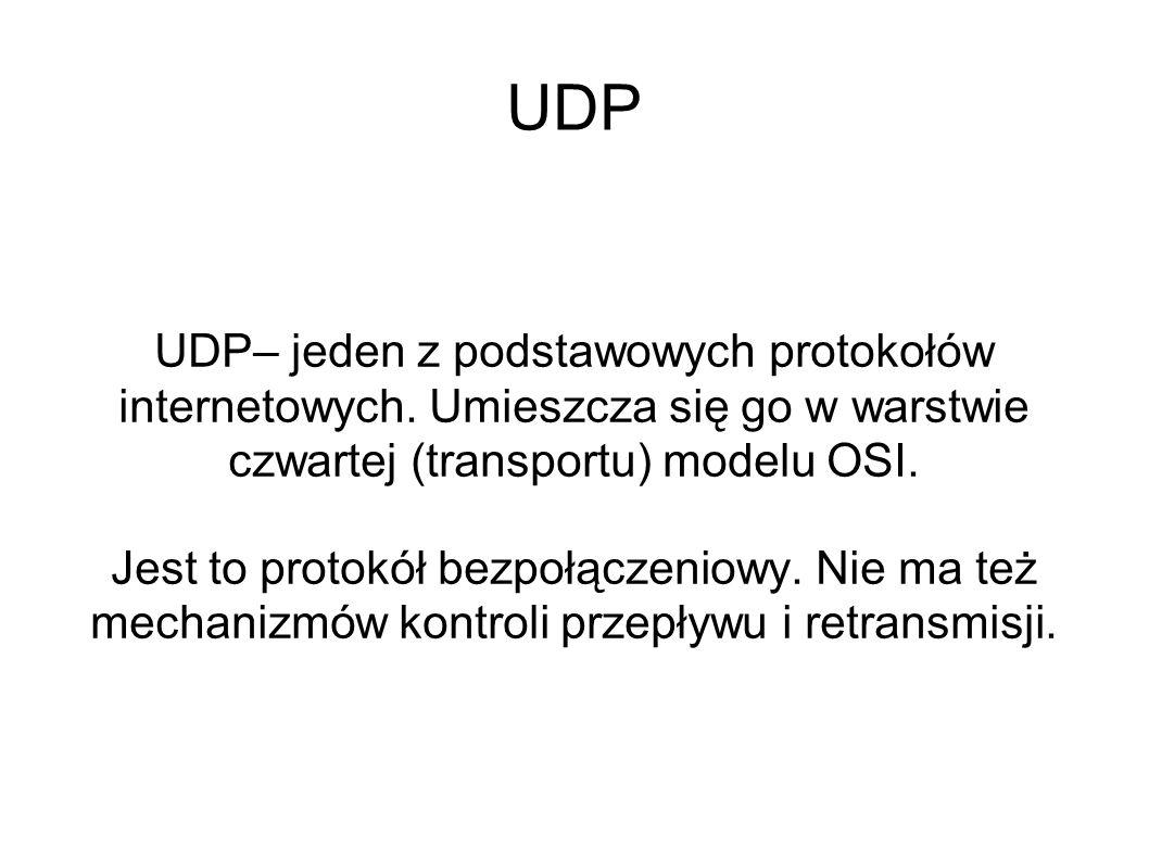 UDP UDP– jeden z podstawowych protokołów internetowych. Umieszcza się go w warstwie czwartej (transportu) modelu OSI.