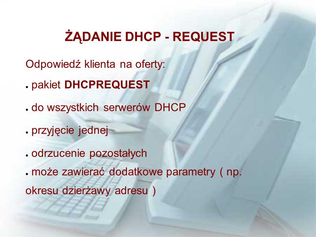 ŻĄDANIE DHCP - REQUEST Odpowiedź klienta na oferty: pakiet DHCPREQUEST