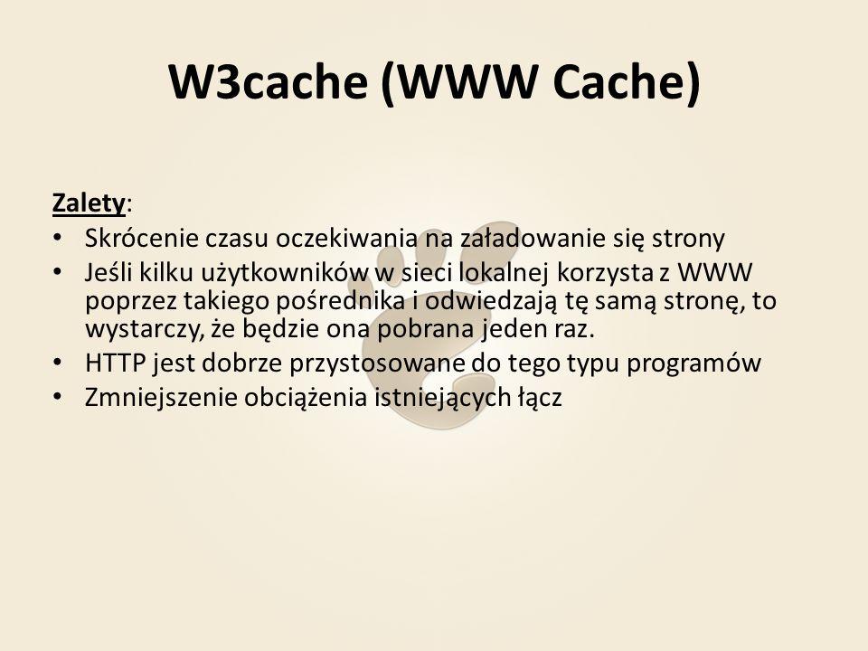 W3cache (WWW Cache) Zalety: