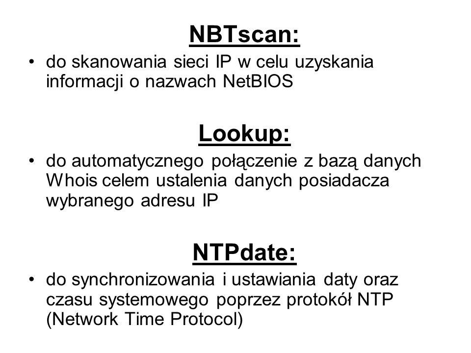 NBTscan: do skanowania sieci IP w celu uzyskania informacji o nazwach NetBIOS. Lookup: