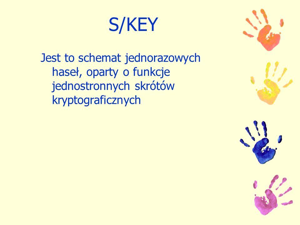 S/KEY Jest to schemat jednorazowych haseł, oparty o funkcje jednostronnych skrótów kryptograficznych.
