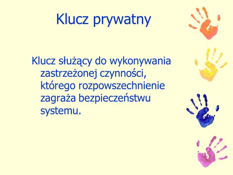 Klucz prywatny Klucz służący do wykonywania zastrzeżonej czynności, którego rozpowszechnienie zagraża bezpieczeństwu systemu.