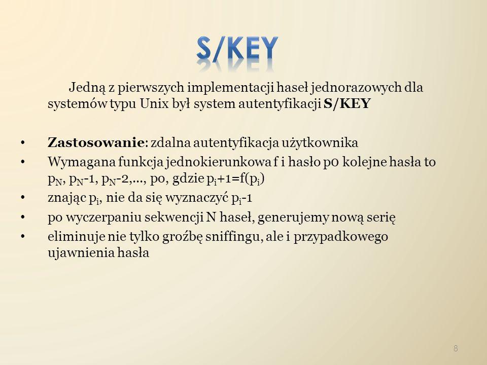 s/key Jedną z pierwszych implementacji haseł jednorazowych dla systemów typu Unix był system autentyfikacji S/KEY.