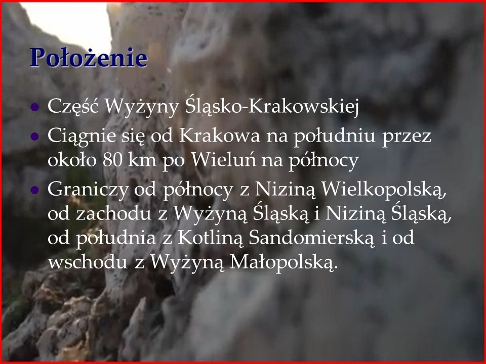 Położenie Część Wyżyny Śląsko-Krakowskiej
