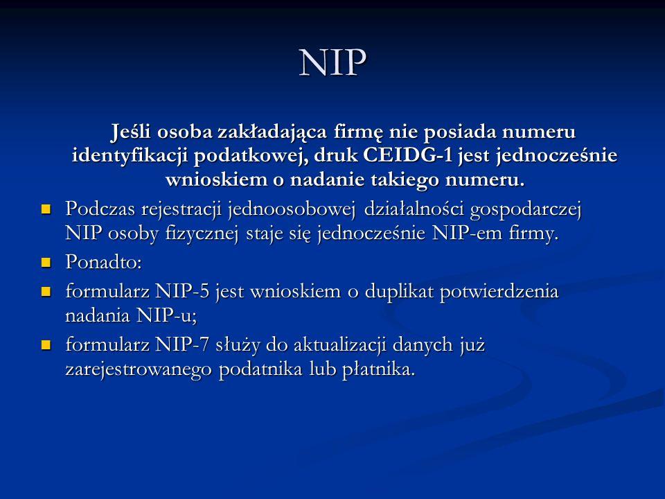 NIP Jeśli osoba zakładająca firmę nie posiada numeru identyfikacji podatkowej, druk CEIDG-1 jest jednocześnie wnioskiem o nadanie takiego numeru.