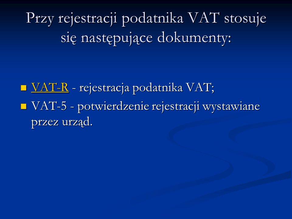 Przy rejestracji podatnika VAT stosuje się następujące dokumenty: