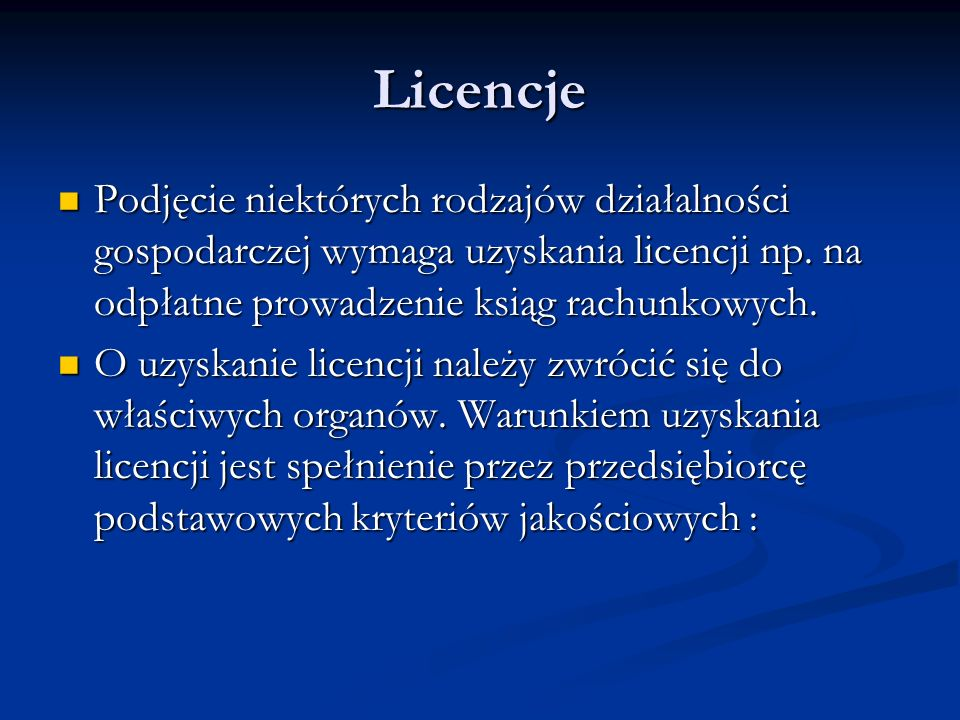 Licencje Podjęcie niektórych rodzajów działalności gospodarczej wymaga uzyskania licencji np. na odpłatne prowadzenie ksiąg rachunkowych.