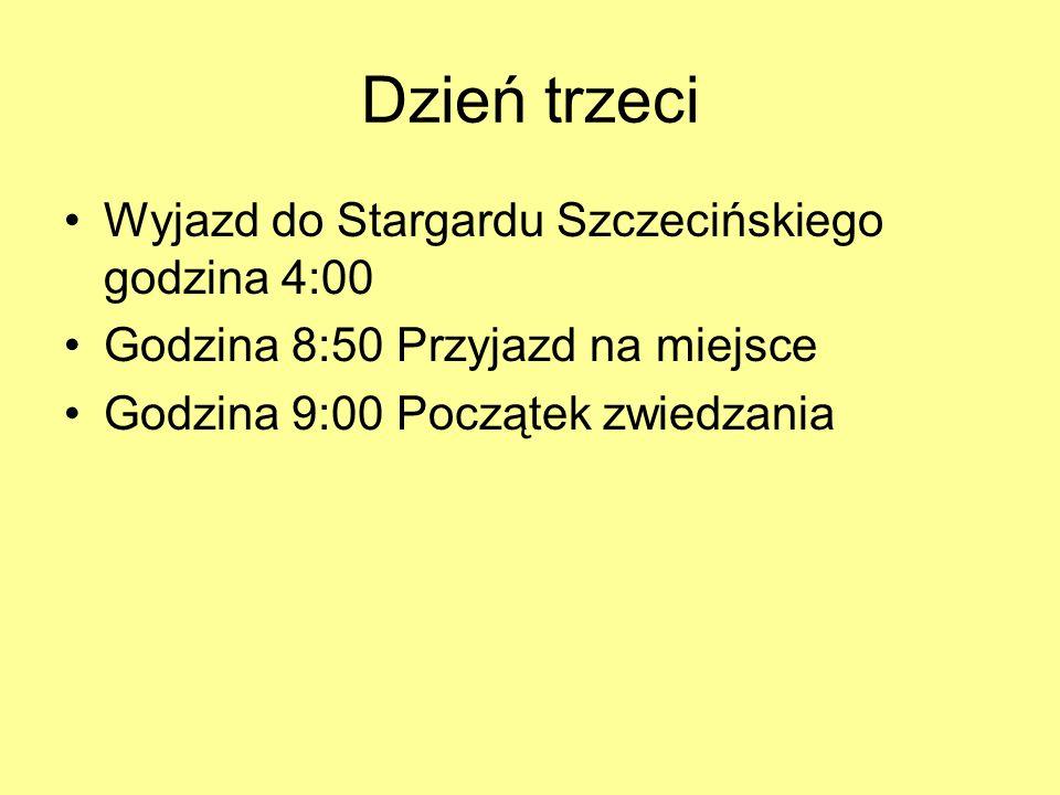 Dzień trzeci Wyjazd do Stargardu Szczecińskiego godzina 4:00