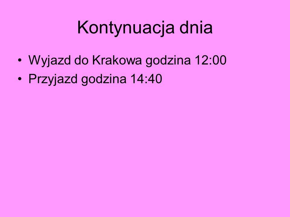 Kontynuacja dnia Wyjazd do Krakowa godzina 12:00