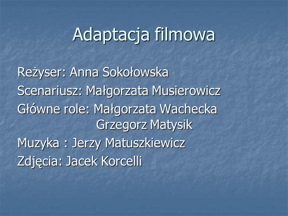 Adaptacja filmowa Reżyser: Anna Sokołowska