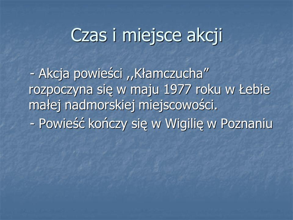 Czas i miejsce akcji- Akcja powieści ,,Kłamczucha rozpoczyna się w maju 1977 roku w Łebie małej nadmorskiej miejscowości.
