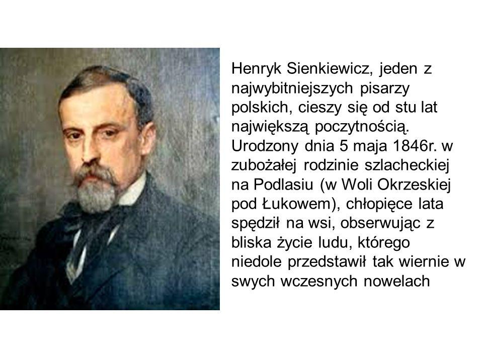 Henryk Sienkiewicz, jeden z najwybitniejszych pisarzy polskich, cieszy się od stu lat największą poczytnością.