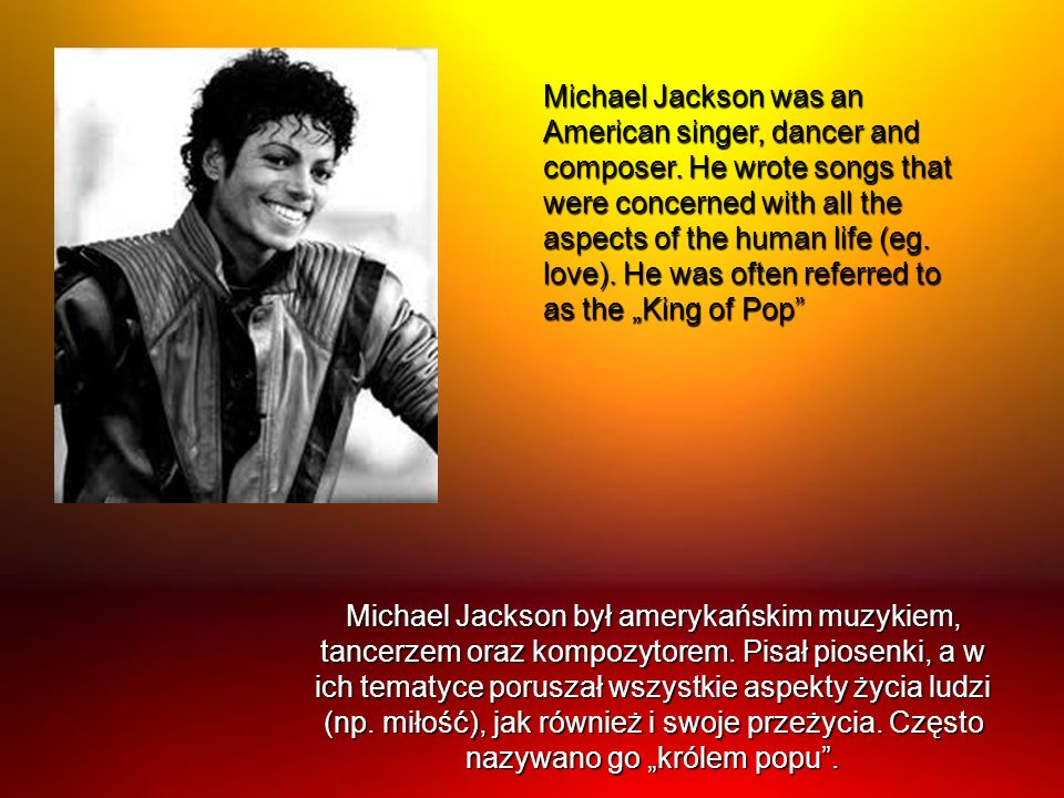 Michael Jackson was an American singer, dancer and composer
