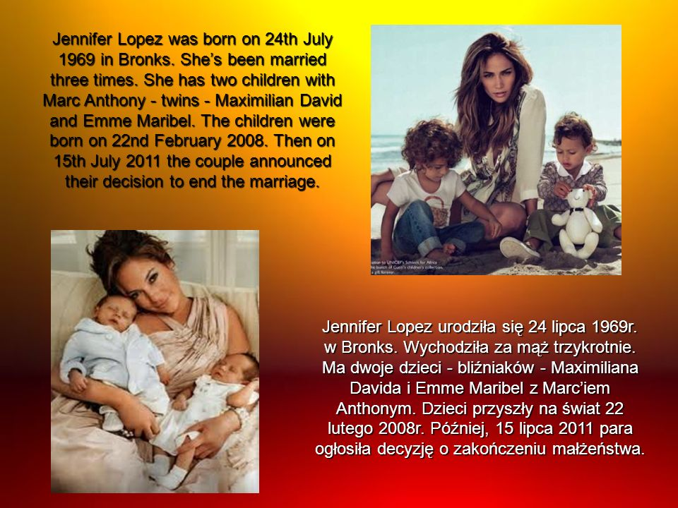 Jennifer Lopez was born on 24th July 1969 in Bronks