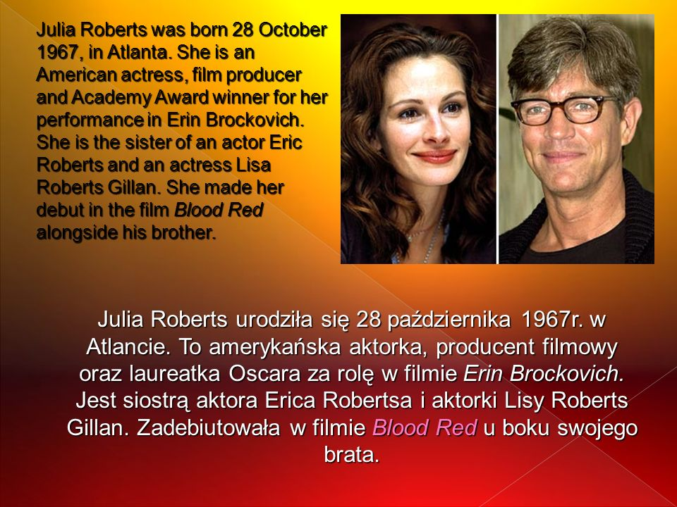 Julia Roberts was born 28 October 1967, in Atlanta