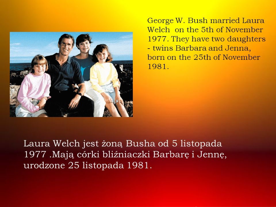 George W. Bush married Laura Welch on the 5th of November 1977