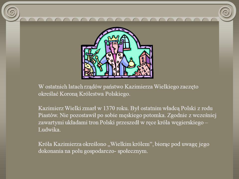 W ostatnich latach rządów państwo Kazimierza Wielkiego zaczęto określać Koroną Królestwa Polskiego.