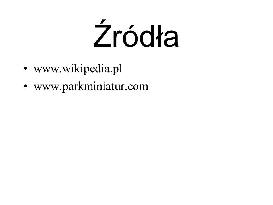 Źródła www.wikipedia.pl www.parkminiatur.com
