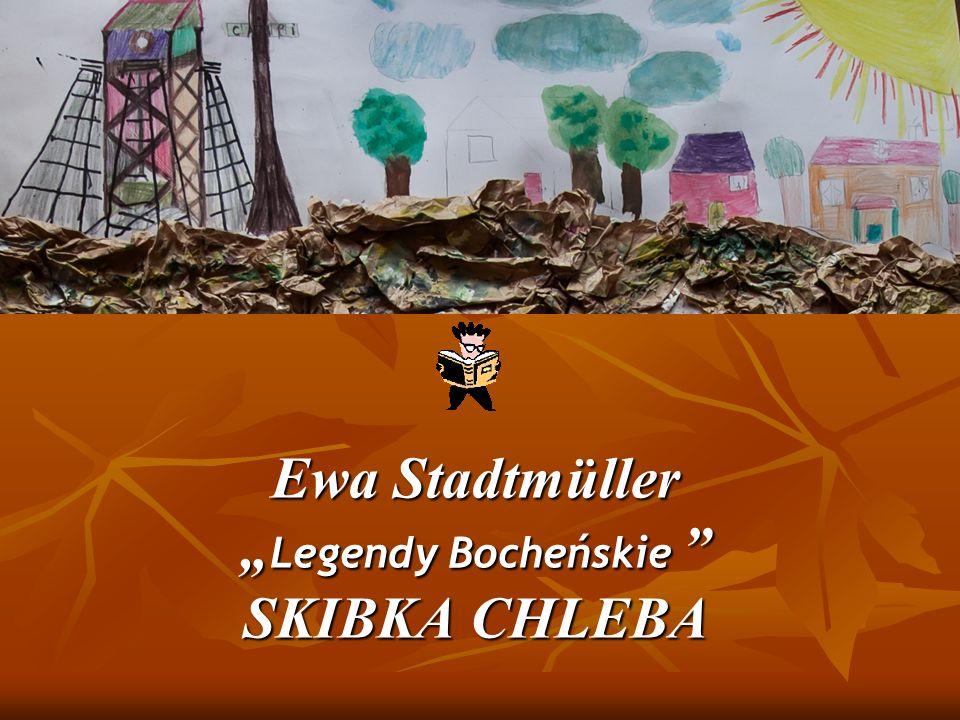 """Ewa Stadtmüller """"Legendy Bocheńskie SKIBKA CHLEBA"""