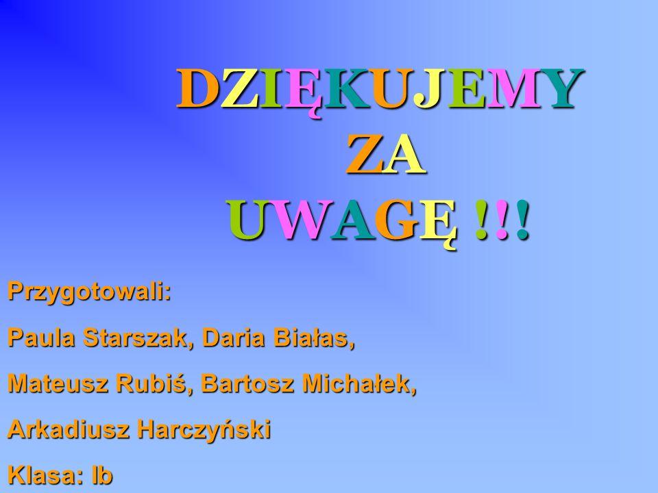 DZIĘKUJEMY ZA UWAGĘ !!! Przygotowali: Paula Starszak, Daria Białas,