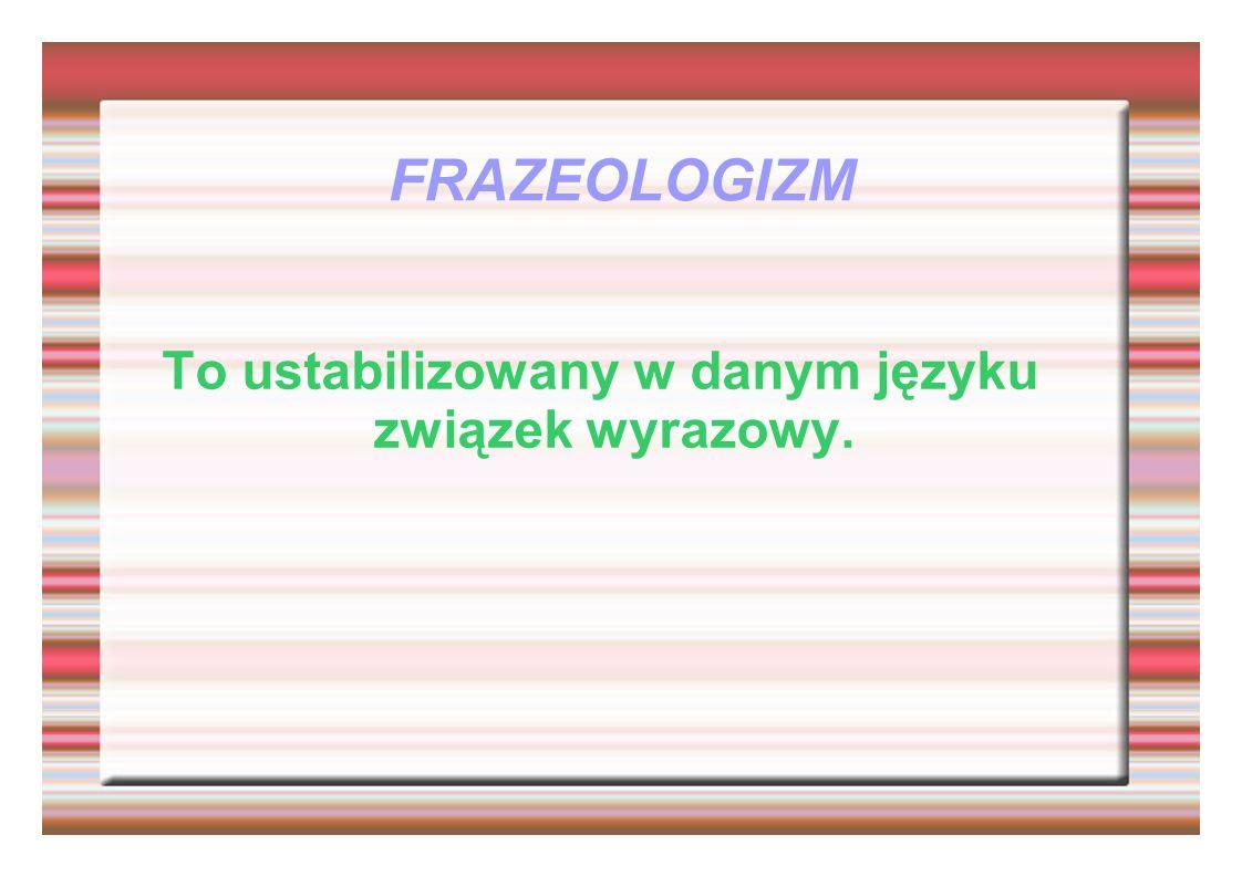 To ustabilizowany w danym języku związek wyrazowy.
