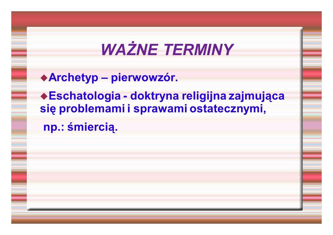 WAŻNE TERMINY Archetyp – pierwowzór.