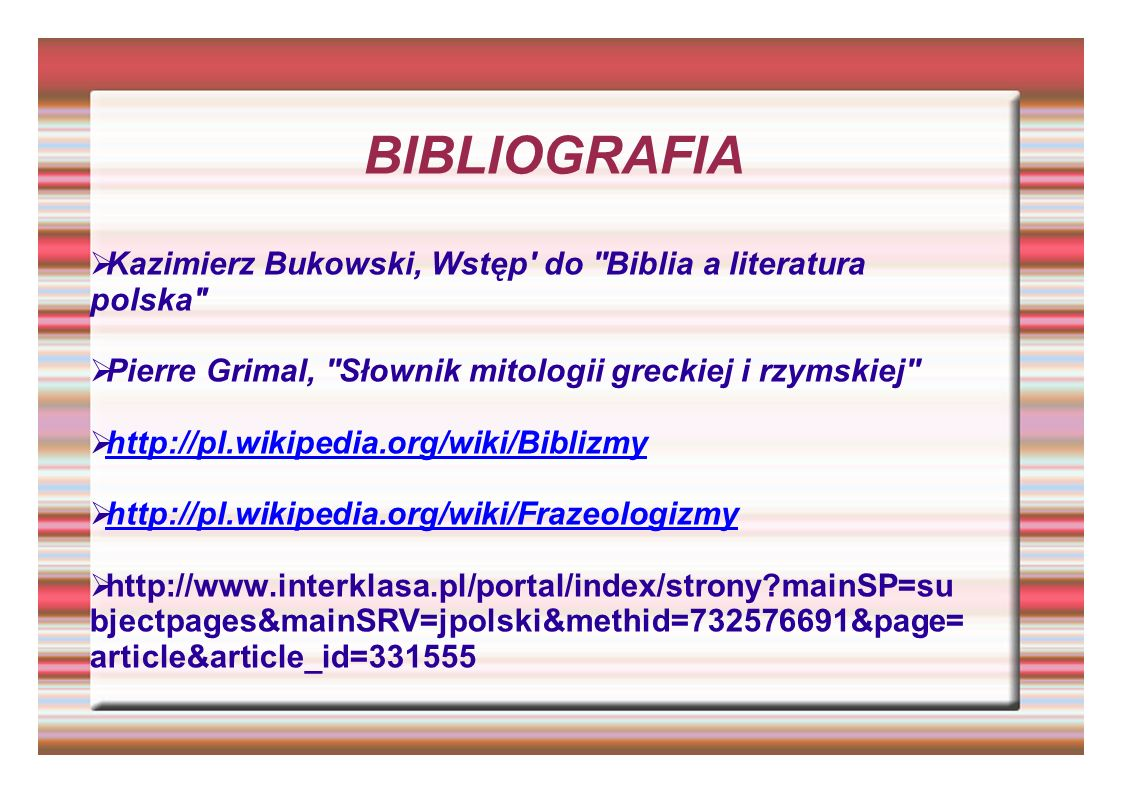 BIBLIOGRAFIAKazimierz Bukowski, Wstęp do Biblia a literatura polska Pierre Grimal, Słownik mitologii greckiej i rzymskiej