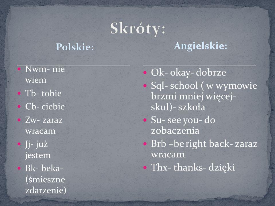 Skróty: Polskie: Angielskie: Ok- okay- dobrze