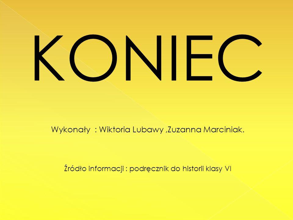KONIEC Wykonały : Wiktoria Lubawy ,Zuzanna Marciniak.