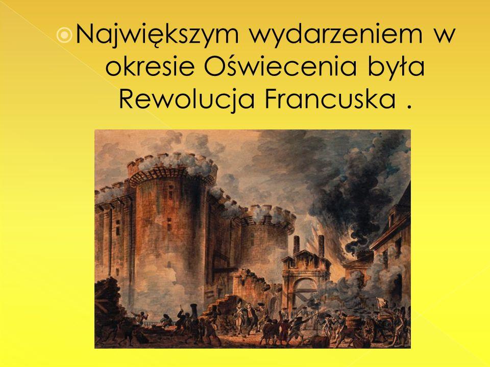 Największym wydarzeniem w okresie Oświecenia była Rewolucja Francuska .