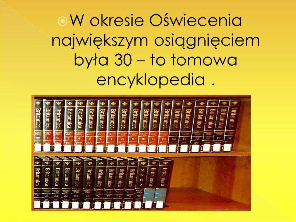 W okresie Oświecenia największym osiągnięciem była 30 – to tomowa encyklopedia .